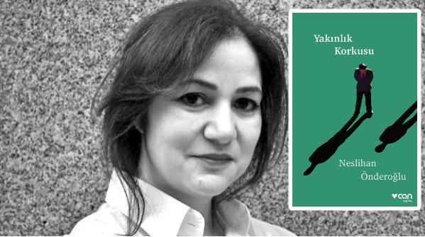 """Neslihan Önderoğlu'ndan sarsıcı öyküler """"Yakınlık Korkusu""""nda"""